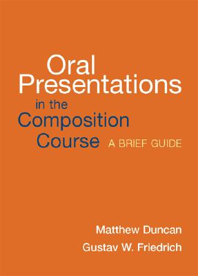 Oral Presentations in the Composition Course By Duncan, Matthew/ Friedrich, Gustav W.