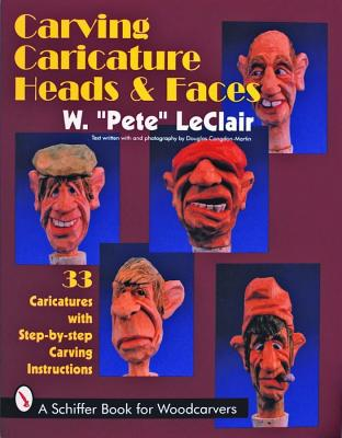 Carving Caricature Head & Faces By Leclair, W. Pete/ Congdon-Martin, Douglas (PHT)